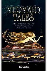 Mermaid Tales: The Little Mermaid and 14 Other Illustrated Mermaid Stories Kindle Edition