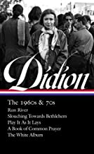 Joan Didion: The 1960s & 70s (LOA #325): Run River / Slouching Towards Bethlehem / Play It As It Lays / A Book of Common P...