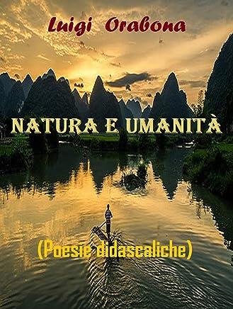 Natura e Umanità: (Poesie didascaliche)