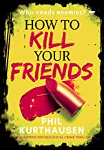 How To Kill Your Friends: an addictive psychological crime thriller