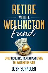 Retire With The Wellington Fund: Build a Successful Retirement Using Vanguard's Oldest Mutual Fund (Scandlen Sustainable Wealth Series Book 4) Kindle Edition