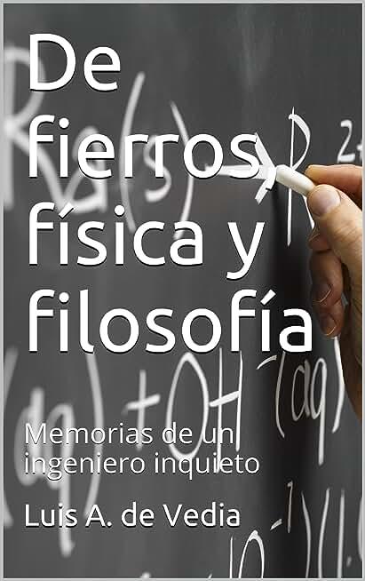 De fierros, física y filosofía: Memorias de un  ingeniero inquieto (Spanish Edition)