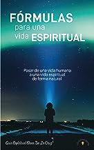Fórmulas para una vida espiritual: Pasar de una vida humana a una vida espiritual de forma natural (Spanish Edition)