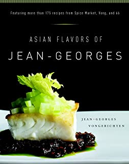Asian Flavors of Jean-Georges: Featuring More Than 175 Recipes from Spice Market, Vong, and 66: A Cookbook