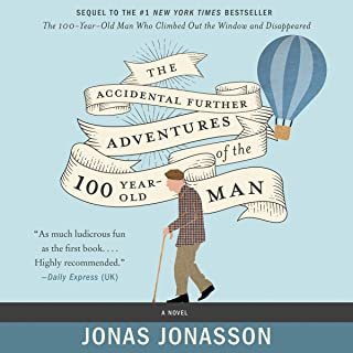 The Accidental Further Adventures of the Hundred-Year-Old Man: A Novel