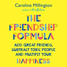 The Friendship Formula: Add Great Friends, Subtract Enemies and Multiply Your Happiness