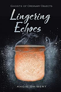 Lingering Echoes (Ghosts of Ordinary Objects)