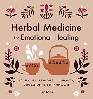 Herbal Medicine for Emotional Healing: 101 Natural Remedies for Anxiety, Depression, Sleep, and More