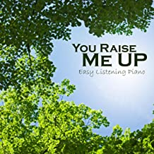 You Raise Me Up - Easy Listening Piano