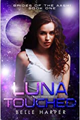 Luna Touched: A Sci-Fi Alien Romance (Brides of the Aashi Book 1) Kindle Edition