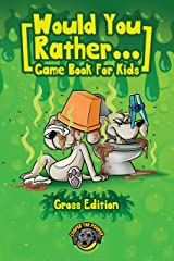 Would You Rather Game Book for Kids (Gross Edition): 200+ Totally Gross, Disgusting, Crazy and Hilarious Scenarios the Whole Family Will Love! (Books for Smart Kids) Kindle Edition