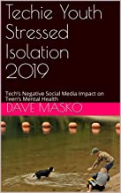 Techie Youth Stressed Isolation 2019: Tech's Negative Social Media Impact on Teen's Mental Health