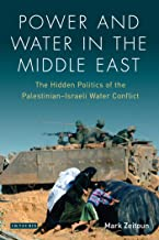 Power and Water in the Middle East: The Hidden Politics of the Palestinian-Israeli Water Conflict (Library of Modern Middl...