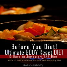 Before You Diet! Ultimate Body Reset Diet: 15 Days to Jumpstart ANY Diet!: With 15 Day Meal Plan, Recipes and 75 Foods Shopping List