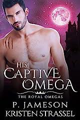 His Captive Omega (The Royal Omegas Book 4) Kindle Edition