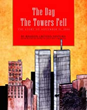 The Day the Towers Fell: The Story of September 11, 2001