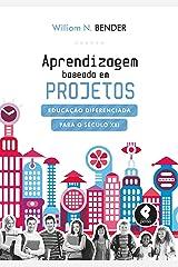 Aprendizagem Baseada em Projetos: Educação Diferenciada para o Século XXI eBook Kindle