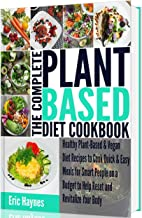 The Complete Plant Based Diet Cookbook: Healthy Plant-Based & Vegan Diet Recipes to Cook Quick & Easy Meals for Smart Peop...