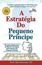 A estratégia do PEQUENO PRÍNCIPE: Como realizar seus sonhos sem recorrer a Maquiavel (Portuguese Edition)