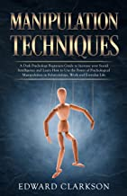 Manipulation Techniques: A Dark Psychology Beginners Guide to Increase your Social Intelligence and Learn How to Use the Power of Psychological Manipulation ... and Everyday Life (Influence People Book 1)