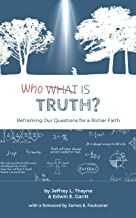 Who Is Truth: Reframing Our Questions for a Richer Faith