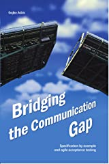 Bridging the Communication Gap: Specification by Example and Agile Acceptance Testing Kindle Edition