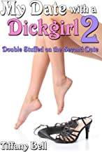 My Date with a Dickgirl 2: Double Stuffed on the Second Date (Transgender Futanari Erotica)
