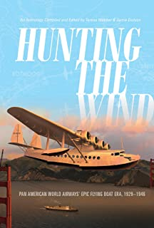 Hunting the Wind: Pan American World Airways' Epic Flying Boat Era, 1929–1946