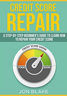 Credit Score Repair: A Step-by-step Beginner's guide to learn how to repair your credit score