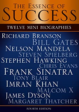 The Essence of Success: 12 Mini Biographies: Richard Branson Bill Gates Nelson Mandela Steven Spielberg Stephen Hawking Chris Evans Frank Sinatra Tony ... and Virgin to Jeff Bezos and Amazon Book 1)