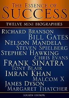 The Essence of Success: 12 Mini Biographies: Richard Branson Bill Gates Nelson Mandela Steven Spielberg Stephen Hawking Chris Evans Frank Sinatra Tony ... and Virgin to Jeff Bezos and Amazon Book 1)
