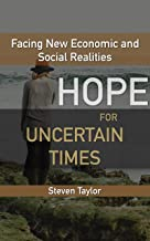 Hope for Uncertain Times: Facing New Economic and Social Realities