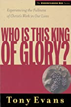 Who Is This King of Glory?: Experiencing the Fullness of Christ's Work in Our Lives (Understanding God Series)