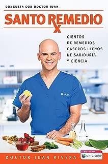 Santo Remedio / Doctor Juan's Top Home Remedies.: Cientos de remedios caseros llenos de sabiduria y ciencia (Consulta con Doctor Juan) (Spanish Edition)