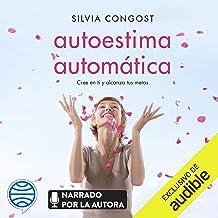 Autoestima automática (Narración en Castellano): Cree en ti y alcanza tus metas
