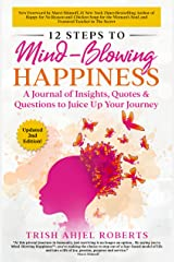 12 Steps to Mind-Blowing Happiness: A Journal of Insights, Quotes & Questions to Juice Up Your Journey (Mind-Blowing Happiness™ Series) Kindle Edition