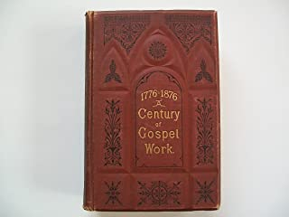 1776-1876 a Century of Gospel Work