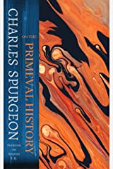 On the Primeval History: Genesis 1-11 (Spurgeon thru the Scriptures) (English Edition) Format Kindle