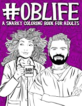OB Life: A Snarky Coloring Book for Adults: A Funny Adult Coloring Book for Obstetrician & Gynecological Physicians, OB-GYN Nurses, Scrub Techs & ... Midwives, Doulas & Ultrasound Technicians