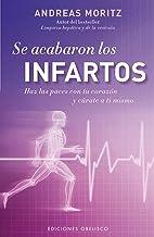 Se acabaron los infartos: Haz las Paces Con Tu Corazon y Curate A Ti Mismo (SALUD Y VIDA NATURAL) (Spanish Edition)