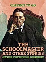 The Schoolmaster and Other Stories (Classics To Go)