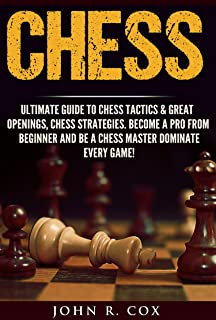 Chess: The Ultimate Guide to Chess Tactics & Great Openings, Chess Strategies, Turn Chess Pro From Beginner, Be A Chess Master and Dominate Every Game! ... checkmate, checkers, puzzles& games)