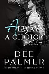 Always A Choice (The ): A hot explicit BDSM billionaire romance (The Choices Series Book Book 2) Kindle Edition