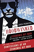 Hoodwinked: An Economic Hit Man Reveals Why the Global Economy IMPLODED -- and How to Fix It (John Perkins Economic Hitman Series)