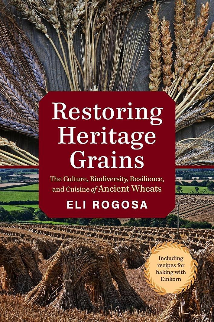 量弱い推測Restoring Heritage Grains: The Culture, Biodiversity, Resilience, and Cuisine of Ancient Wheats
