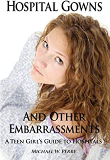 Hospital Gowns and Other Embarrassments: A Teen Girl's Guide to Hospitals (English Edition)