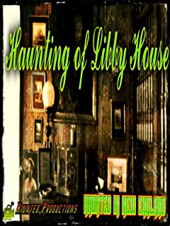 Haunted Libby House, Haunted in New England