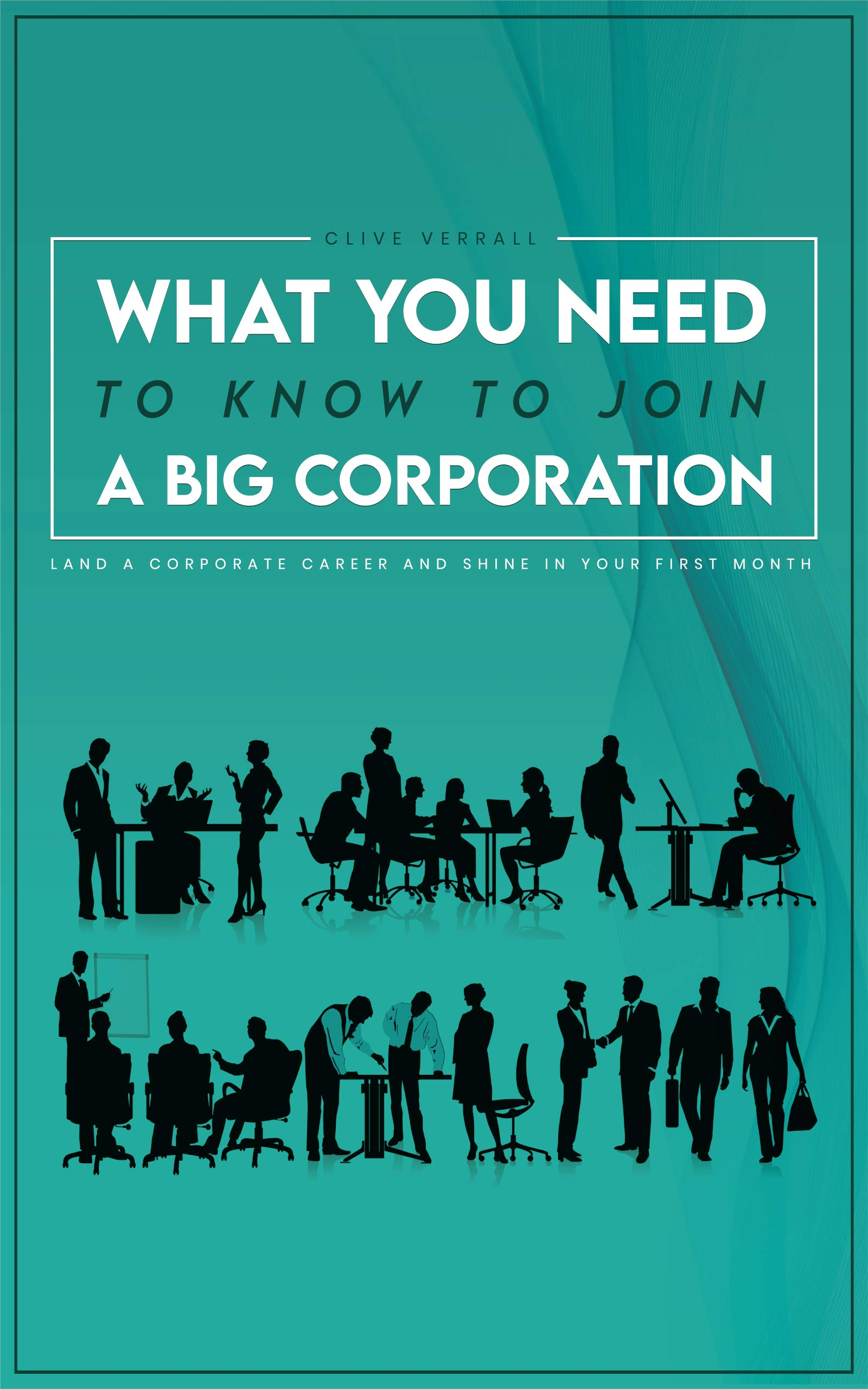 What you need to know to join a big corporation: Land a corporate career and shine in your first month