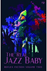 The Real Jazz Baby: Reflex Fiction Volume Two Kindle Edition