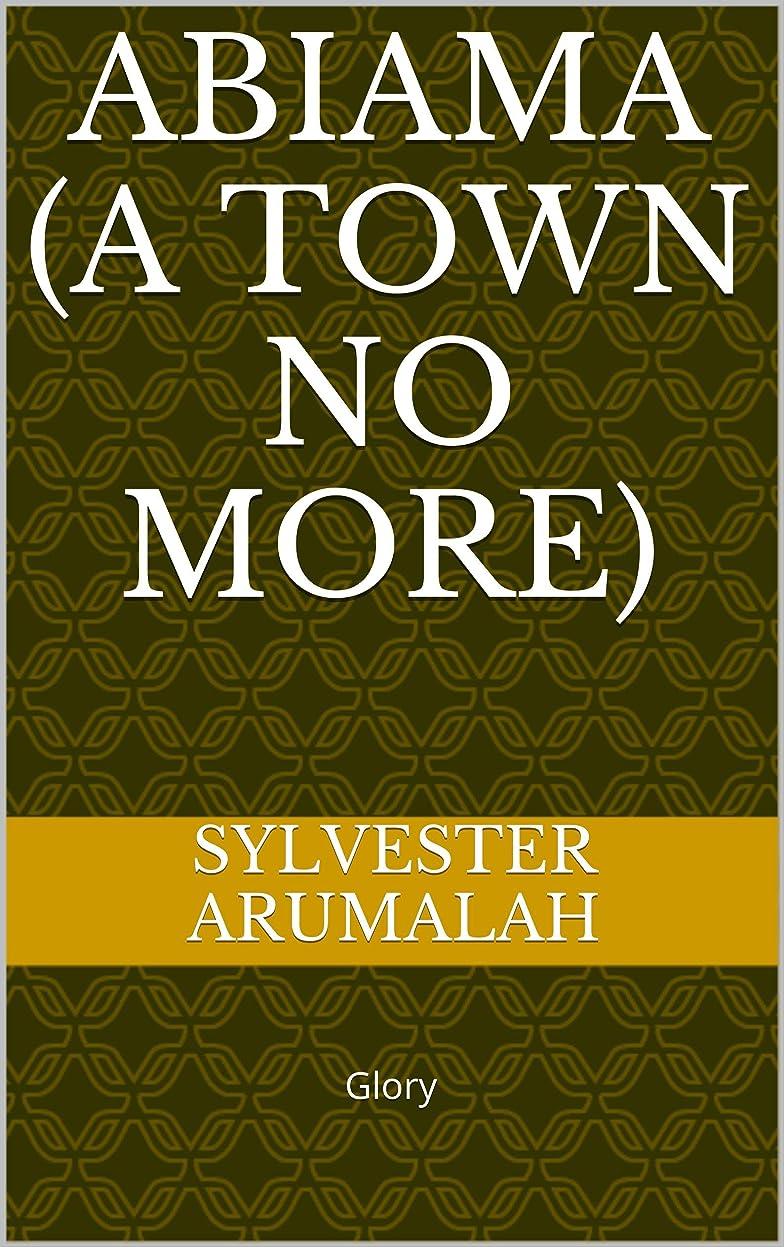 単調な上陸慣らすABIAMA (A TOWN NO MORE): Glory (English Edition)